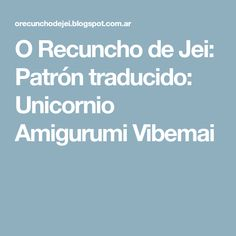 O Recuncho de Jei: Patrón traducido: Unicornio Amigurumi Vibemai My Love, Minis, Ideas, Pattern Books, Crochet Dolls, Amigurumi Patterns, Thoughts