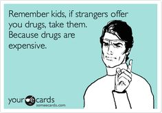 Free drugs!  Sadly, I found this funnier than I know I should have.  Haha!