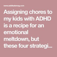 Assigning chores to my kids with ADHD is a recipe for an emotional meltdown, but these four strategies made every day life easier.