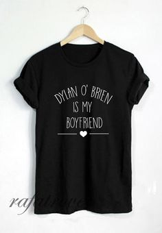 Dylan Obrien Shirt Dylan O'brien Is My Boyfriend by RafaTrove
