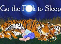 Samuel L. Jackson Reads: Go The F To Sleep. Profane, but somehow charming. Hilarious children's book for ADULTS only!!!