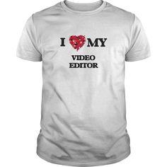 I love my Video Editor T-Shirts, Hoodies. ADD TO CART ==► Funny Tee Shirts