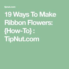 19 Ways To Make Ribbon Flowers: {How-To} : TipNut.com Diy Ribbon Flowers, Paper Flower Garlands, Cloth Flowers, Fabric Roses, Satin Roses, Paper Flowers, Ribbon Rose, Cheer Bow Tutorial, Diy Bow