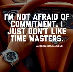 not afraid of commitment - don't like time wasters