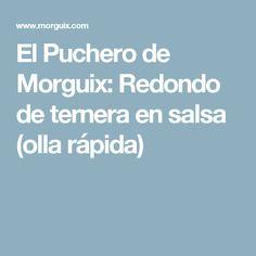 El Puchero de Morguix: Redondo de ternera en salsa (olla rápida)