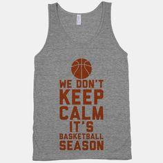 We Don't Keep Calm, It's Basketball Season #sports #basketball #court #ball #team #keepcalm