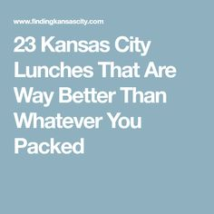 23 Kansas City Lunches That Are Way Better Than Whatever You Packed