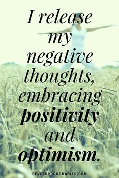 I release my negative thoughts, embracing positivity & optimism