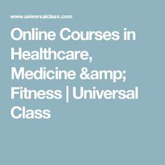 Online Courses in Healthcare, Medicine & Fitness   Universal Class