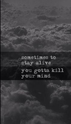 Sometimes to stay alive you gotta kill your mind // Twenty Øne Piløts