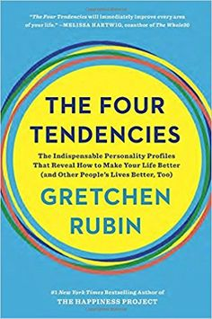 The Four Tendencies: The Indispensable Personality Profiles That Reveal How to Make Your Life Better (and Other People's Lives Better, Too): Gretchen Rubin: 9781524760915: Amazon.com: Books