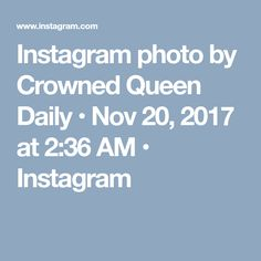Instagram photo by Crowned Queen Daily • Nov 20, 2017 at 2:36 AM • Instagram