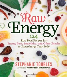 Raw Energy: 124 Raw Food Recipes for Energy Bars, Smoothies, and Other Snacks to Supercharge Your Body   by Stephanie Tourles #recipes #smoothies