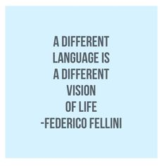 Language learning quote: A different language is a different vision of life - Federico Fellini.