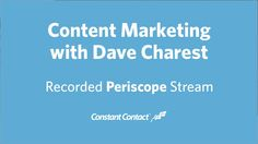 In our first Periscope event, Constant Contact Senior Manager of Content and Social Media Marketing, Dave Charest, joined us to discuss content marketing and offer helpful advice for creating impactful marketing content.