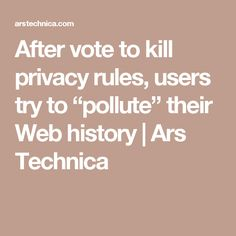"After vote to kill privacy rules, users try to ""pollute"" their Web history 