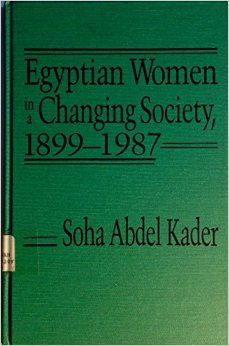 Egyptian Women in a Changing Society, 1899-1987: Soha Abdel Kader: 9780931477478: Amazon.com: Books