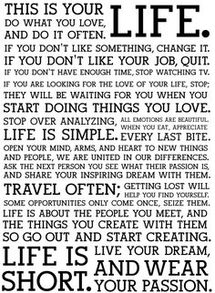 Do what you love. <3 Since posting this I've learned it's the @Holstee manifesto. What a great testament to the way to live life to the fullest.