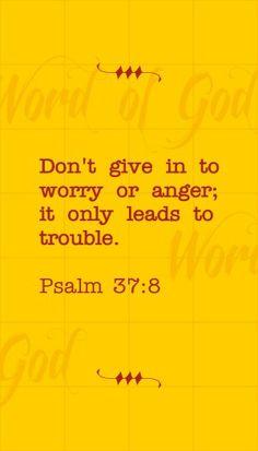 Palm 37:8 i pray for this.