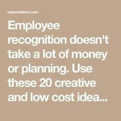 Employee recognition doesn't take a lot of money or planning. Use these 20 creative and low cost ideas to give employees the recognition they deserve. Employee Rewards, Employee Appreciation Gifts, Employee Gifts, Volunteer Appreciation, Employee Morale, Staff Morale, Volunteer Gifts, Workplace Motivation, Team Motivation