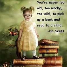 You're never too old, too wacky, too wild, to pick up a book and read to a child. Seuss Take time today to read to a child. It's the best gift of time and love you can give any child. I Love Books, Books To Read, My Books, Blog Da Ju, Dr Seuss, Image Citation, Never Too Old, Lectures, Book Nooks