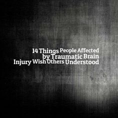 14 Things People Affected by Traumatic Brain Injury Wish Others Understood --By Melissa McGlensey on Sep 24, 2015   --Read more: http://themighty.com/2015/09/14-things-people-affected-by-traumatic-brain-injury-wish-others-understood/#ixzz3mz4STcLZ