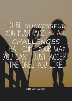 To be successful you must accept all challenges that come your way. You can't just accept the ones you like. Favorite Quotes, Best Quotes, Love Quotes, Positive Quotes, Motivational Quotes, Inspirational Quotes, Lessons Learned, Life Lessons, Challenge Quotes