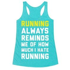 "Keep running, running, running. Or don't. Running sucks. Show that you are not a fan of running the next time you're at the gym with this funny sassy workout tank featuring the phrase ""Running Always Reminds Me Of How Much I Hate Running."""
