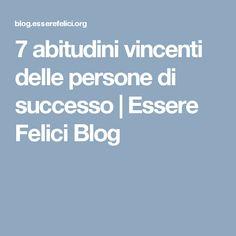 7 abitudini vincenti delle persone di successo | Essere Felici Blog