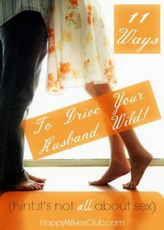 If you think this is all about sex, think again! Men are about more than their...ahem...endowment. Here are 11 ways to drive your husband wild!