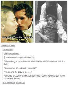"This would be more funny if Marius had actually been conscious. Really, he had no idea how Jean Valjean carried him, so he must have guessed he had been carried ""like a babe."" Fan fail. (Nerd moment...)"