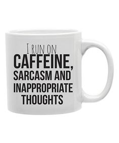 Another great find on #zulily! 'Caffeine, Sarcasm and Inappropriate Thoughts' Ceramic Mug #zulilyfinds