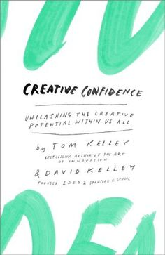 Creative Confidence: Unleashing the Creative Potential Within Us All by Tom Kelley, http://www.amazon.com/dp/B00CGI3DWQ/ref=cm_sw_r_pi_dp_l6hSsb0ZZQC7C