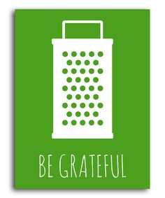 Lol!!! Love this Green 'Be Grateful' Print by Heart of the Home on #zulily! #zulilyfinds