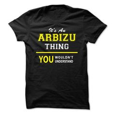 awesome It's an ARBIZU thing, you wouldn't understand! - Cheap T shirts Check more at http://designyourowntshirtsonline.com/its-an-arbizu-thing-you-wouldnt-understand-cheap-t-shirts.html