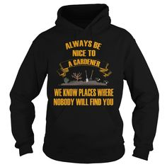 Always be nice to a garderner, Order HERE ==> https://www.sunfrog.com/Hobby/113601440-418665662.html?89700, Please tag & share with your friends who would love it , #christmasgifts #jeepsafari #superbowl