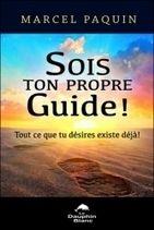 Sois ton Propre Guide! Tout ce que tu désires existe déjà ! - M.Paquin - Librairie Bien-être/Développement Personnel - http://www.sentiersdubienetre.com/librairie-bien-etre/developpement-personnel/sois-ton-propre-guide-tout-ce-que-tu-desires-existe-deja-m-paquin.html