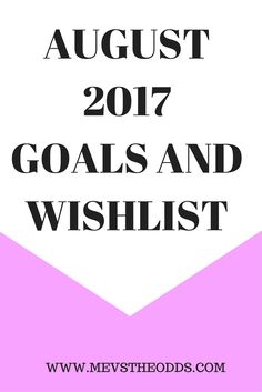 August 2017 - Goals and Wishlist - Me Vs. The Odds Personal Goals, I Love Reading, Blogging, Messages, Writing, Group, Board, Faith, Posts