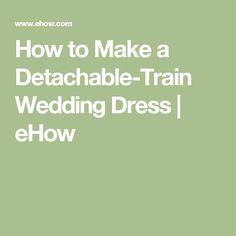 How to Make a Detachable-Train Wedding Dress | eHow
