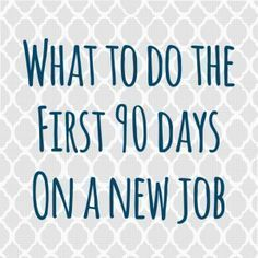 "Article listing what to do the first 90 days on a new job. (Image: gray and white print with text ""What to do the first 90 days on a new job) Career Success, New Career, Career Advice, Career Ideas, Career Change, The First 90 Days, First Day Job, First Job Tips, Ein Job"