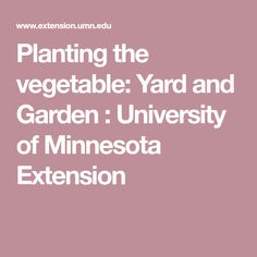 Planting the vegetable: Yard and Garden : University of Minnesota Extension