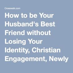 How to be Your Husband's Best Friend without Losing Your Identity, Christian Engagement, Newlywed Couples