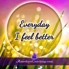 Today's Affirmation: Everyday I Feel Better <3 #affirmation #coaching