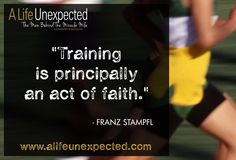 Training is principally an act of faith - Franz Stampfl (www.alifeunexpected.com) Life Unexpected, The Man, Acting, Champion, Company Logo, Faith, Training, Work Outs, Excercise