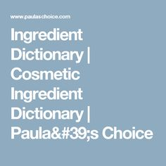 Ingredient Dictionary | Cosmetic Ingredient Dictionary | Paula's Choice