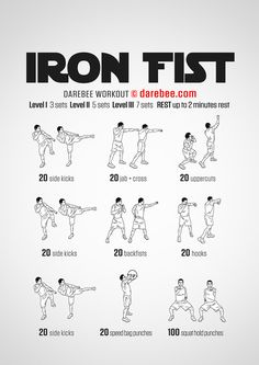 Iron Fist Workout Sharpen up your combat skills, hone your body into a finely-tuned instrument and experience the power of having it under your control with the Iron Fist workout. Using a combination of kicks and punches it helps build speed, power, coordination and stability.