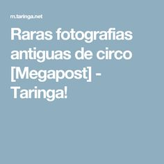 Raras fotografias antiguas de circo [Megapost] - Taringa!