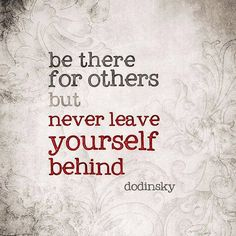 Be there for other but never leave yourself behind #quote #motivation #inspirational #life #success #mrblueprint