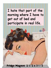 I Hate That Part Of The Morning Where I Have To Get Out Of Bed Fridge Magnet