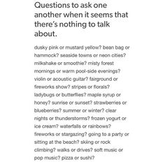 Things to ask when there's nothing to talk about. I love this. People seem to always go back to asking what I'm watching on tv. These are so much better. 😊